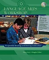 Language Arts Workshop: Purposeful Reading and Writing Instruction