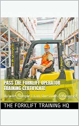 Pass the Forklift Operator Training Certificate: Includes Sample Exam Questions & Answers! (English Edition)