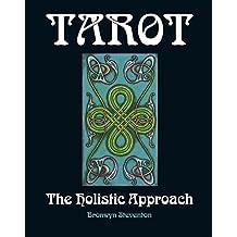 Tarot The Holistic Approach: A Spiritual Approach To Life Through The Art of Tarot