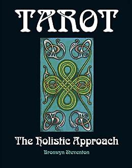 Tarot The Holistic Approach: A Spiritual Approach To Life Through The Art of Tarot by [Steventon, Bronwyn]
