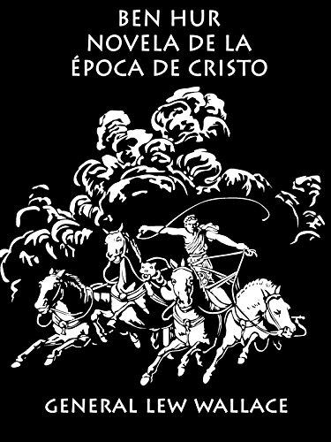 Ben - Hur: Una novela de la época de Cristo (ilustrada y comentada) (Clásicos épicos nº 1) (Spanish Edition)