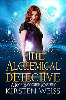The Alchemical Detective: A Riga Hayworth Mystery (A Riga Hayworth Paranormal Mystery Book 1) by [Weiss, Kirsten]