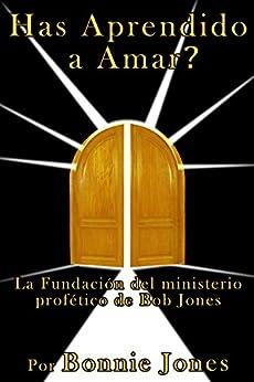 Has Aprendido a Amar?: La Fundación del ministerio profético de Bob Jones by [Jones, Bonnie]