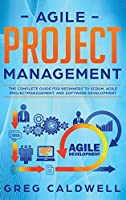 Agile Project Management: The Complete Guide for Beginners to Scrum, Agile Project Management, and Software Development (Lean Guides with Scrum, Sprint, Kanban, DSDM, XP & Crystal)