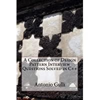A Collection of Design Pattern Interview Questions Solved in C++ (English Edition)