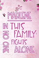 MARLENE In This Family No One Fights Alone: Personalized Name Notebook/Journal Gift For Women Fighting Health Issues. Illness Survivor / Fighter Gift for the Warrior in your life | Writing Poetry, Diary, Gratitude, Daily or Dream Journal.