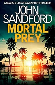 Mortal Prey: Lucas Davenport 13 (Prey Novels)