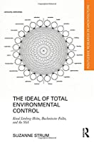 The Ideal of Total Environmental Control: Knud Loenberg-Holm, Buckminster Fuller, and the SSA (Routledge Research in Architecture)