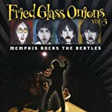Fried Glass Onions: Memphis Rocks Beatles 1
