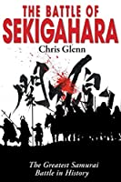 The Battle of Sekigahara: The Greatest Samurai Battle in History