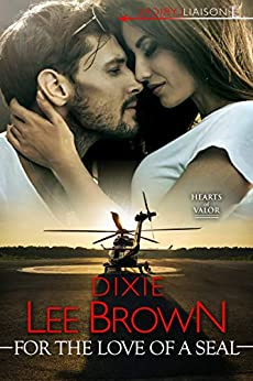 For the Love of a SEAL (Hearts of Valor Book 3) by [Brown, Dixie Lee]