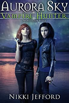 Northern Bites (Aurora Sky: Vampire Hunter, Vol. 2) by [Jefford, Nikki]