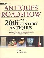Antiques Roadshow: A-Z of Twentieth-Century Antiqu