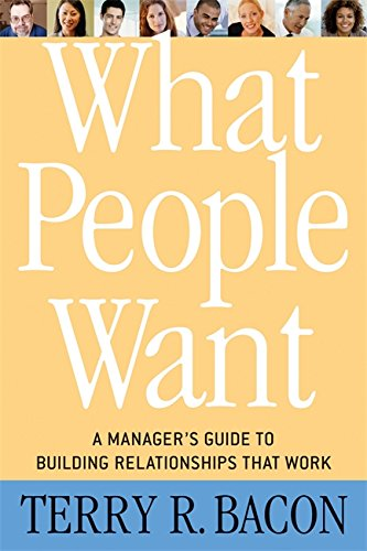 Download What People Want: A Manager's Guide to Building Relationships That Work 0891062165
