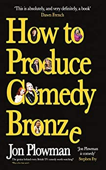 How to Produce Comedy Bronze by [Plowman, Jon]
