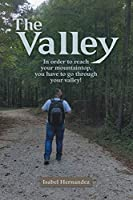 The Valley: In Order to Reach Your Mountaintop, You Have to Go Through Your Valley!