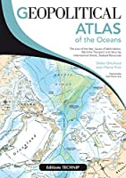 Geopolitical Atlas of the Oceans: The Law of the Sea, Issues of Delimitation, Maritime Transport and Security, International Straits, Seabed Resources