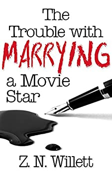 The Trouble with Marrying a Movie Star: Book Two in the Red Carpet Series by [Willett, ZN]