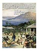 The Scramble for Africa: The History and Legacy of the Colonization of Africa by European Nations During the New Imperialism Era