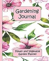 Gardening Journal: Flowers and Vegetable Garden Planner
