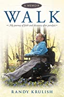 Walk: A Memoir - My Journey of Faith and Discovery After Paralysis