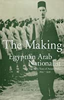 The Making of an Egyptian Arab Nationalist: The Early Years of Azzam Pasha, 1893-1936
