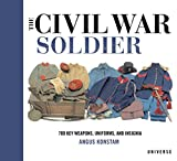 The Civil War Soldier: Includes over 700 Key Weapons, Uniforms, & Insignia 画像