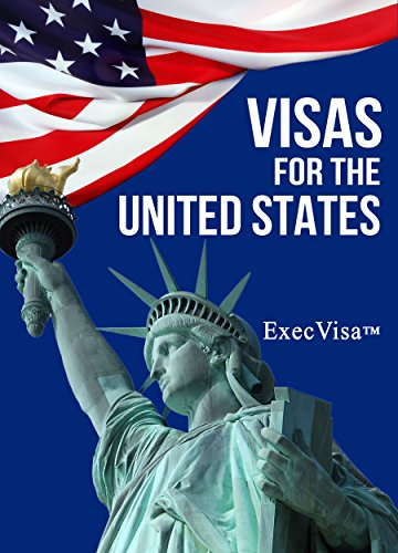 Visas for the United States - ExecVisa: 6 ways to stay in USA permanently (Green Card) - 8 ways to work or do business legally in USA (English Edition)