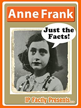 Anne Frank - Biography for Kids - Just the Facts! by [Factly, IP]