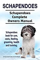 Schapendoes. Schapendoes Complete Owners Manual. Schapendoes Book for Care, Costs, Feeding, Grooming, Health and Training.