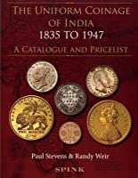 The Uniform Coinage of India 1835-1947: A Catalogue and Pricelist