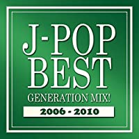 J-POP BEST GENERATION MIX! 2006-2010