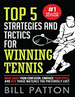 Top 5 Strategies and Tactics for Winning Tennis: with Mental and Emotional Foundations, and How to End Cheating in Juniors (Tennis Strategy Series)