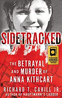 [Cahill, Richard T.]のSIDETRACKED: The Betrayal And Murder Of Anna Kithcart (English Edition)