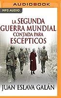 La segunda guerra mundial contada para escépticos/ World War II Counted for Skeptics