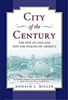 City of the Century: The Epic of Chicago and the Making of America by Donald L. Miller(1997-04-03)
