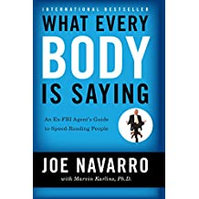 What Every BODY is Saying: An Ex-FBI Agent's Guide to Speed-Reading People: An Ex-FBI Agent's Guide to Speed-Reading People