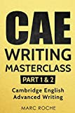 CAE Writing Masterclass (Parts 1 & 2) Cambridge English Advanced Writing (CAE Cambridge Advanced)
