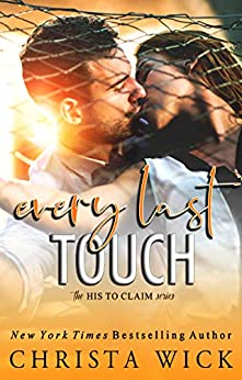 Every Last Touch: Walker & Ashley (His to Claim Book 1) by [Wick, Christa, Wick, C.M.]