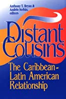 Distant Cousins: The Caribbean-Latin America Relationship