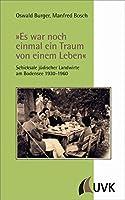 »Es war noch einmal ein Traum von einem Leben«: Schicksale juedischer Landwirte am Bodensee 1930-1960 Mit einem Beitrag von Christoph Knueppel