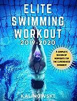 Elite Swimming Workout: 2019-2020 (Elite Workouts 2019-2020)