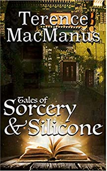 Tales of Sorcery and Silicone by [MacManus, Terence]