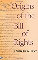 Origins of the Bill of Rights (Yale Contemporary Law Series)