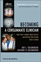 Becoming a Consummate Clinician: What Every Student, House Officer, and Hospital Practitioner Needs to Know (Hospital Medicine: Current Concepts)