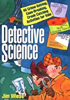 Detective Science: 40 Crime-Solving, Case-Breaking, Crook-Catching Activities for Kids