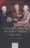 Colonial America and the Earl of Halifax, 1748-1761 (Oxford Historical Monographs)