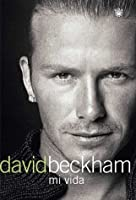 David Beckham/beckham: Mi Vida/both Feet on the Ground: an Autobiography