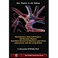 NEUROPHYSICS,STEM CELL PHYSICS, AND GENOMIC PHYSICS: Beat-Wave-Driven-Free-Electron-Laser Beam Interactions with the Living Matter (Stefan University Press ... ISSN: 1541-8766.) (English Edition)