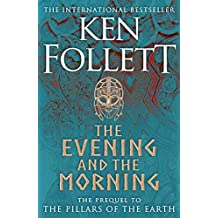 The Evening and the Morning: The Prequel to The Pillars of the Earth, A Kingsbridge Novel
